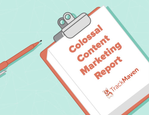Colossal Content Marketing Report TrackMaven