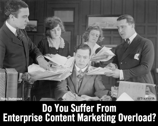 enterprise b2b content marketing overload